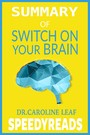 Summary of Switch On Your Brain - The Key to Peak Happiness, Thinking, and Health By Dr. Caroline Leaf
