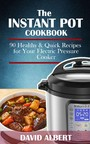 The Instant Pot Cookbook - 90 Healthy and Quick Recipes For Your Electric Pressure Cooker