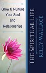 The Spiritual Life - Grow & Nurture Your Soul and Relationships