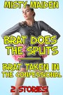 Brat does the splits/Brat taken in the confessional - 2 stories!