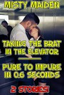 Taking the brat in the elevator/Pure to impure in 0.6 seconds - 2 stories!