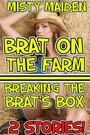 Brat on the farm/Breaking the brat's box - 2 stories!