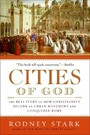 Cities of God - The Real Story of How Christianity Became an Urban Movement and Conquered Rome