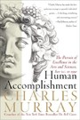 Human Accomplishment - The Pursuit of Excellence in the Arts and Sciences, 800 B.C. to 1950