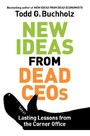 New Ideas from Dead CEOs - Lasting Lessons from the Corner Office