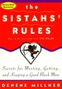 Sistah's Rules - Secrets For Meeting, Getting, And Keeping A Good Black Man Not To Be Confused With The Rules