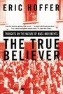 True Believer - Thoughts on the Nature of Mass Movements
