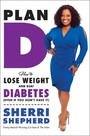 Plan D - How to Lose Weight and Beat Diabetes (Even If You Don't Have It)