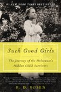 Such Good Girls - The Journey of the Holocaust's Hidden Child Survivors