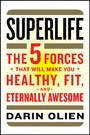 SuperLife - The 5 Forces That Will Make You Healthy, Fit, and Eternally Awesome