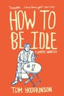 How to Be Idle - A Loafer's Manifesto