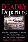 Deadly Departure - Why the Experts Failed to Prevent the TWA Flight 800 Disaster and How It Could Happen Again