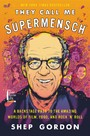 They Call Me Supermensch - A Backstage Pass to the Amazing Worlds of Film, Food, and Rock'n'Roll