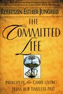 Committed Life - Principles for Good Living from Our Timeless Past