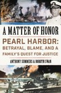 Matter of Honor - Pearl Harbor: Betrayal, Blame, and a Family's Quest for Justice