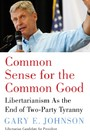 Common Sense for the Common Good - Libertarianism as the End of Two-Party Tyranny