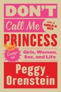 Don't Call Me Princess - Essays on Girls, Women, Sex and Life