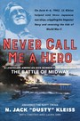 Never Call Me a Hero - A Legendary American Dive-Bomber Pilot Remembers the Battle of Midway
