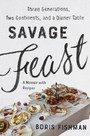 Savage Feast - Three Generations, Two Continents, and Dinner Table (A Memoir with Recipes)
