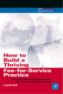 How to Build a Thriving Fee-for-Service Practice - Integrating the Healing Side with the Business Side of Psychotherapy