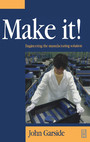 Make It! The Engineering Manufacturing Solution - Engineering the manufacturing solution