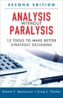 Analysis Without Paralysis - 12 Tools to Make Better Strategic Decisions