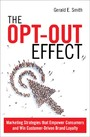 Opt-Out Effect - Marketing Strategies that Empower Consumers and Win Customer-Driven Brand Loyalty