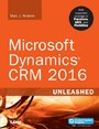 Microsoft Dynamics CRM 2016 Unleashed (includes Content Update Program) - With Expanded Coverage of Parature, ADX and FieldOne