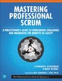 Mastering Professional Scrum - A Practitioners Guide to Overcoming Challenges and Maximizing the Benefits of Agility