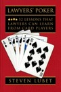 Lawyers' Poker: 52 Lessons that Lawyers Can Learn from Card Players - 52 Lessons that Lawyers Can Learn from Card Players