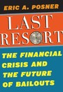 Last Resort - The Financial Crisis and the Future of Bailouts