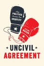 Uncivil Agreement - How Politics Became Our Identity