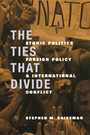 The Ties That Divide - Ethnic Politics, Foreign Policy, and International Conflict