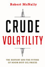 Crude Volatility - The History and the Future of Boom-Bust Oil Prices