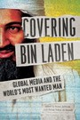 Covering Bin Laden - Global Media and the World's Most Wanted Man