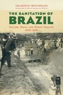 Sanitation of Brazil - Nation, State, and Public Health, 1889-1930
