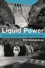 Liquid Power - Contested Hydro-Modernities in Twentieth-Century Spain