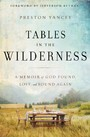 Tables in the Wilderness - A Memoir of God Found, Lost, and Found Again