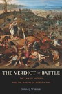 Verdict of Battle - The Law of Victory and the Making of Modern War