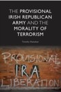 Provisional Irish Republican Army and the Morality of Terrorism