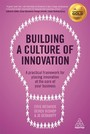 Building a Culture of Innovation - A Practical Framework for Placing Innovation at the Core of Your Business