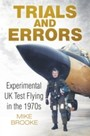 Trials and Errors - Experimental UK Test Flying in the 1970s