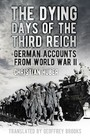 Dying Days of the Third Reich - German Accounts from World War II