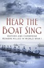 Hear The Boat Sing - Oxford and Cambridge Rowers Killed in World War I