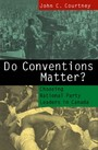 Do Conventions Matter? - Choosing National Party Leaders in Canada