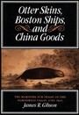 Otter Skins, Boston Ships, and China Goods - The Maritime Fur Trade of the Northwest Coast, 1785-1841