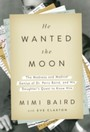 He Wanted the Moon - The Madness and Medical Genius of Dr. Perry Baird, and His Daughter's Quest to Know Him