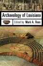 Archaeology of Louisiana - Dispatches from the Modern South