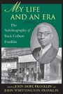 My Life and An Era - The Autobiography of Buck Colbert Franklin
