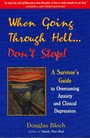 When Going Through Hell...Dont' Stop! - A Survivor's Guide to Overcoming Anxiety and Clinical Depression